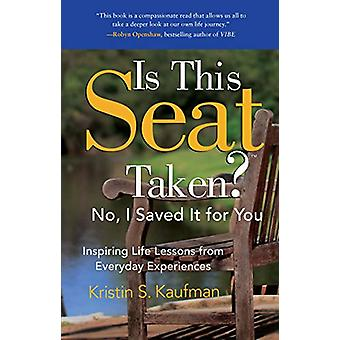 Is This Seat Taken? No - I Saved It for You - Inspiring Life Lessons f