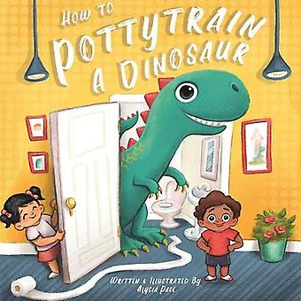 How to Potty Train a Dinosaur by Alycia Pace - 9781641702409 Book