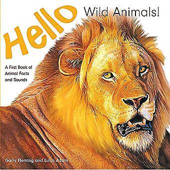 Hallo Wilde Dieren!: Een eerste boek van dierlijke feiten en geluiden [Board boek]