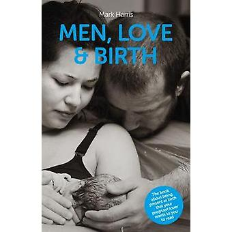 Men Love  Birth The book about being present at birth your pregnant lover wants you to read The book about being present at birth that your pregnant lover wants you to read