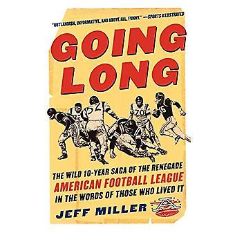 Going Long - The Wild Ten Year Saga of the Renegade American Football