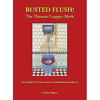 Busted Flush! the Thomas Crapper Myth 'my Family's Five Generations i