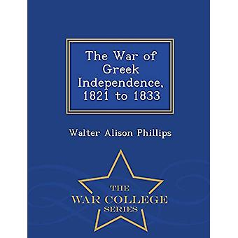 The War of Greek Independence - 1821 to 1833 - War College Series by