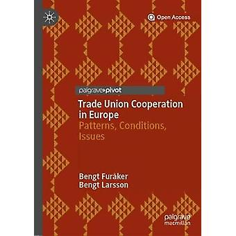 Trade Union Cooperation in Europe - Patterns - Conditions - Issues by