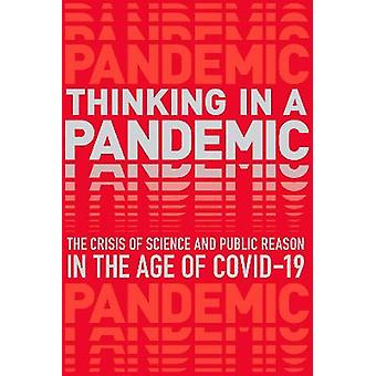 Thinking in a Pandemic Science and Policy The Crisis of Science and Policy in the Age of Covid19