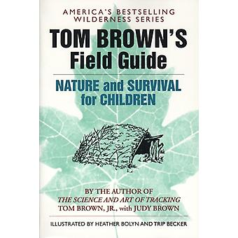 Tom Browns Field Guide to Nature and Survival for Children by Tom Brown