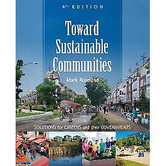Toward Sustainable Communities  Solutions for Citizens and Their GovernmentsFourth Edition by Mark Roseland