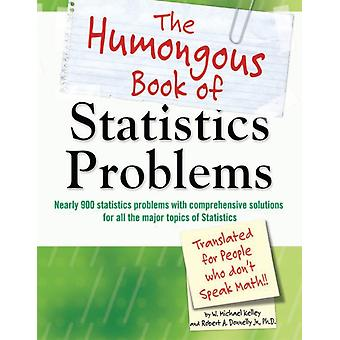The Humongous Book of Statistics Problem by W Michael Kelley & Robert Donnelly