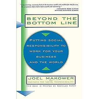 Beyond the Bottom Line Putting Social Responsibility to Work for Your Business and the World