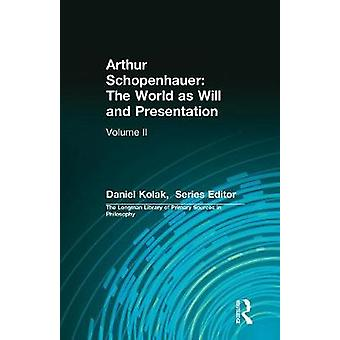 Arthur Schopenhauer The World as Will and Presentation The World as Will and Presentation  Volume II 2 Longman Library of Primary Sources in Philosophy