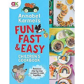 Annabel Karmel's Fun Fast and Easy Children's Cookbook