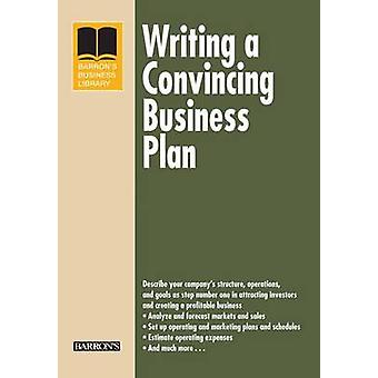 Writing a Convincing Business Plan (4th Revised edition) by Arthur R.