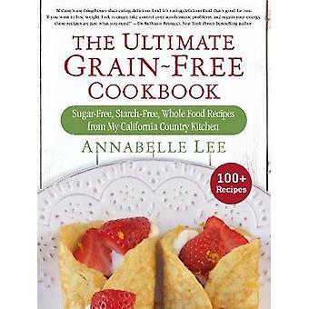 Den ultimative korn-omkostningsfrit kogebog - sukker-fri - stivelse-fri - hele Fo