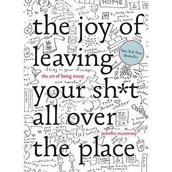 Glæden ved forlader din Sh * t over hele - kunsten at være Mes