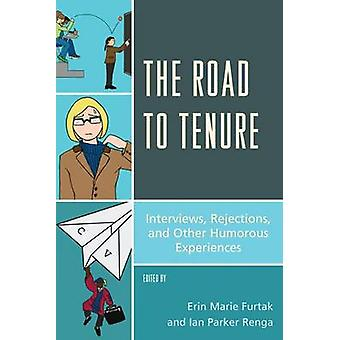 The Road to Tenure - Interviews - Rejections - and Other Humorous Expe