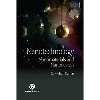 Nanotechnology - Nanomaterials and Nanodevices - 2016 by G. Mohan Kumar