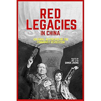Red Legacies in China: Cultural Afterlives of the Communist Revolution (Harvard Contemporary China Series)