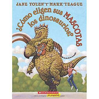 Como Eligen Sus Mascotas Los Dinosaurios? = How Do Dinosaurs Choose Their Pets?