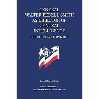 General Walter Bedell Smith als Director of Central Intelligence Oktober 1950February 1953 von Montague & Ludwell Lee