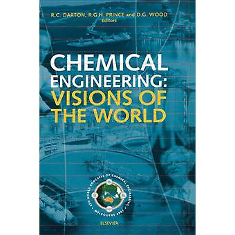 Chemical Engineering Visions of the World by Darton & R. C.