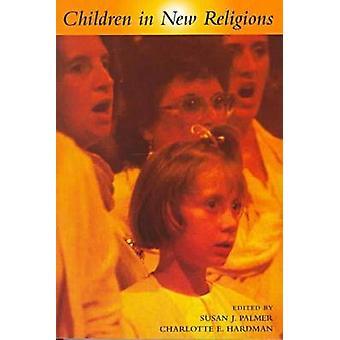 Children in New Religions by Charlotte E. Hardman Susan Jean Palmer