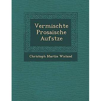 Vermischte Prosaische Aufstze by Wieland & Christoph Martin