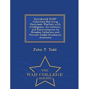 ELINT Sammlung heiraten elektronischen Kriegsführung mit Intelligenz Überwachung und Aufklärung, um die Sammlung zu erweitern und bieten globale Situational Awareness War College Reihe von Todd & John T. verteilt
