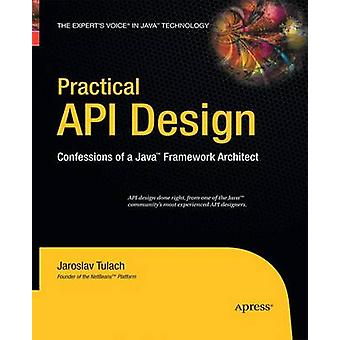 Practical API Design  Confessions of a Java Framework Architect by Tulach & Jaroslav