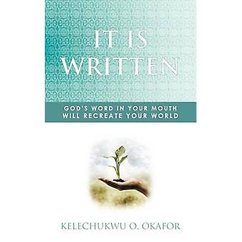 It Is Written Gods Word in Your Mouth Will Recreate Your World by Okafor & Kelechukwu O.