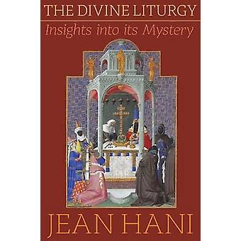 The Divine Liturgy Insights Into Its Mystery by Hani & Jean
