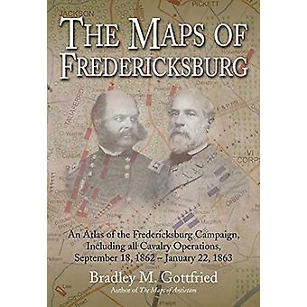 The Maps of Fredericksburg - An Atlas of the Fredericksburg Campaign -
