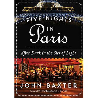 Five Nights in Paris - After Dark in the City of Light by John Baxter