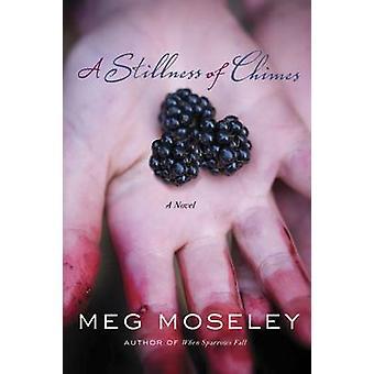 A Stillness of Chimes - A Novel by Meg Moseley - 9780307730787 Book