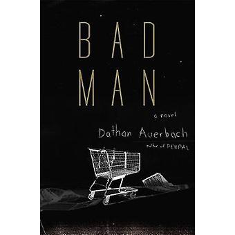 Bad Man - A Novel by Dathan Auerbach - 9780385542920 Book