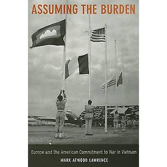 Assuming the Burden - Europe and the American Commitment to War in Vie