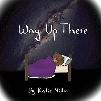 Way Up There by Katie Miller - Katie Miller - 9780985568412 Book