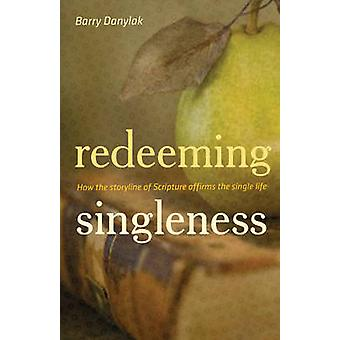 Redeeming Singleness - How the Storyline of Scripture Affirms the Sing