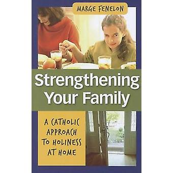 Strengthening Your Family - A Catholic Approach to Holiness at Home by