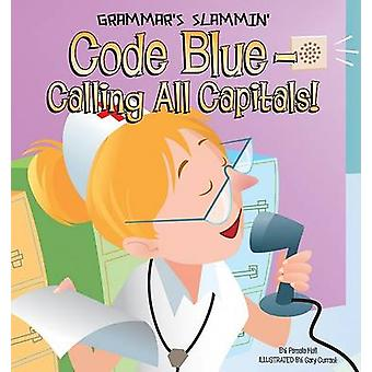 Code Blue - Calling All Capitals! by Pamela Hall - Gary Currant - 978
