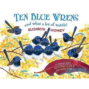 Ten Blue Wrens - And What a Lot of Wattle! by Elizabeth Honey - 978176