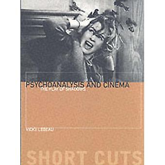 Psychoanalysis and Cinema - The Play of Shadows by Vicky Lebeau - 9781