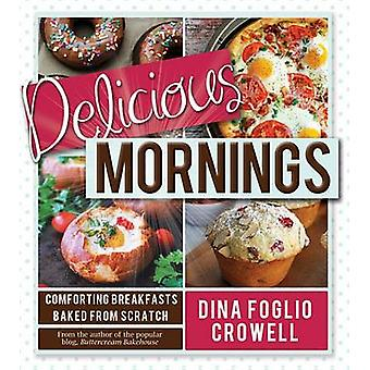 Delicious Mornings - Comforting Breakfasts Baked from Scratch by Dina