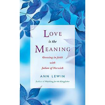 Kärlek är meningen - växer i tro med Julian av Norwich av Ann Larsson