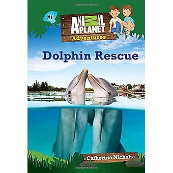 Dolphin Rescue (Animal Planet Adventures Chapter Books #1) by Animal