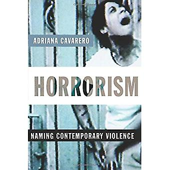 Horrorism: Naming Contemporary Violence