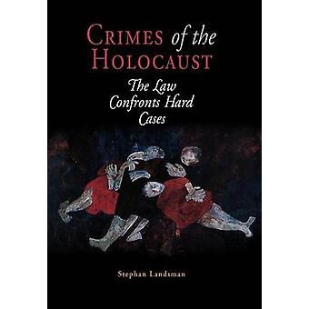 Crimes do Holocausto A Lei Confronta Casos Difíceis por Stephan Landsman