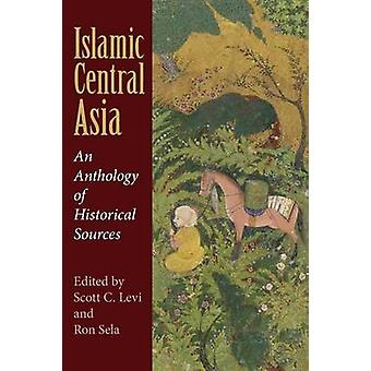 Islamic Central Asia An Anthology of Historical Sources by Levi & Scott C