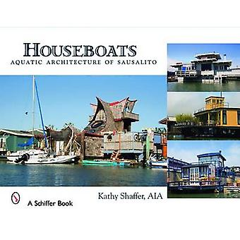 Houseboats Aquatic Architecture of Sausalito by Kathy Shaffer