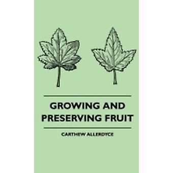 Growing And Preserving Fruit by Allerdyce & Carthew