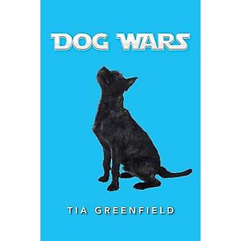 Dog Wars by Greenfield & Tia